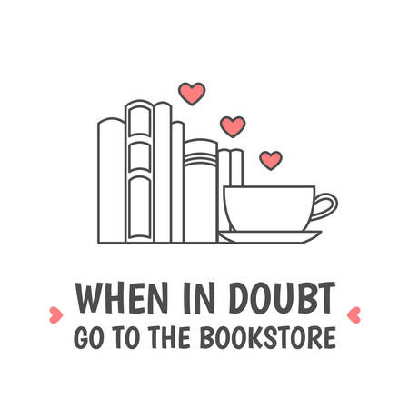 Pile of books, tea or coffee cup with heart symbols. Quote «When in doubt go to the bookstore». I love reading concept. Line icon for libraries, stores, festivals, fairs and schools. Vector illustration.