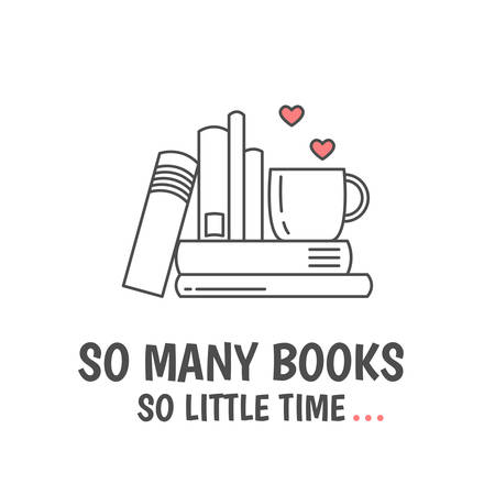 Pile of books, tea or coffee cup with heart symbols. Quote «So many books so little time». I love reading concept. Line icon for libraries, stores, festivals, fairs and schools. Vector illustration.