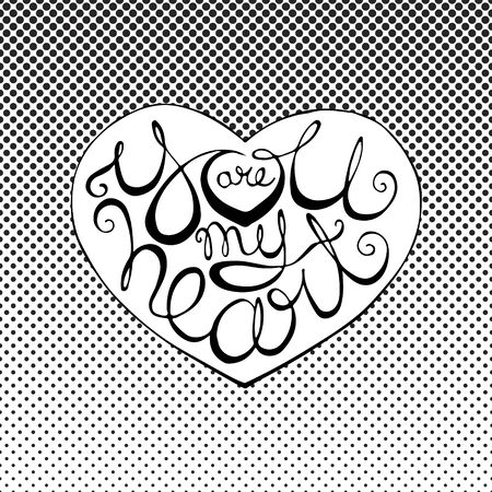 You are my heart hand drawn lettering inside heart shape on dotted halftone background. Calligraphy hand drawn graphics for romantic design. Love quote text.