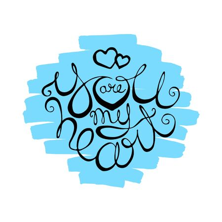 You are my heart handwriting lettering on white background with blue brush strokes. Valentines Day greeting card calligraphy. Love quote text for romantic design.