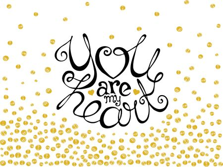 You are my heart. Hand drawn lettering on background of golden dots. Suitable for Valentines Day greeting card. Can be used for banner or poster design.