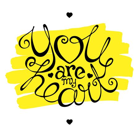 You are my heart hand drawn lettering on background of yellow brush strokes. Can be used for Valentines Day greeting card, banner or poster design. Scalable vector illustration in EPS8. Vettoriali