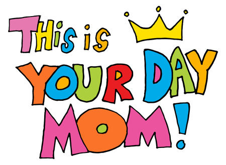 this: An image of a this is your day mom message Illustration