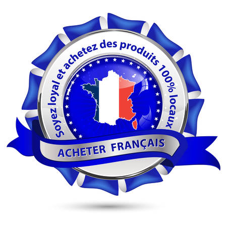 Buy French products, Be loyal and buy products 100% local (French Text: Achetez Francais, Soyez loyal et chetez des produis 100% locaux) - French label with the map and national flag Illustration
