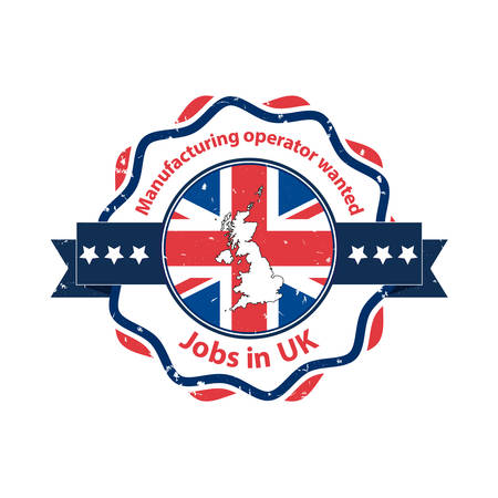 operators: Manufacturing operators wanted. Jobs in UK - business grunge label  badge  icon with the flag and map of United Kingdom on the background. Print colors used Illustration