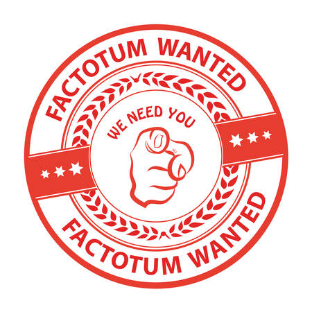 employers: Factotum wanted. We need you! - advertising grunge red stamp  sticker for employees  companies that are looking for hiring in this job market. Print colors used