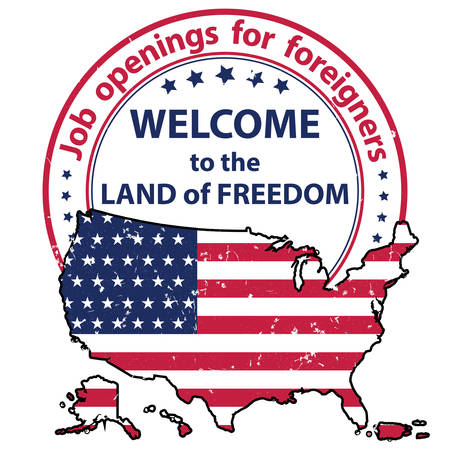 foreigners: Job openings for foreigners. Welcome to the land of freedom - grunge printable label  sticker  badge containing the flag and the map of USA. Suitable for recruitment companies  agencies.