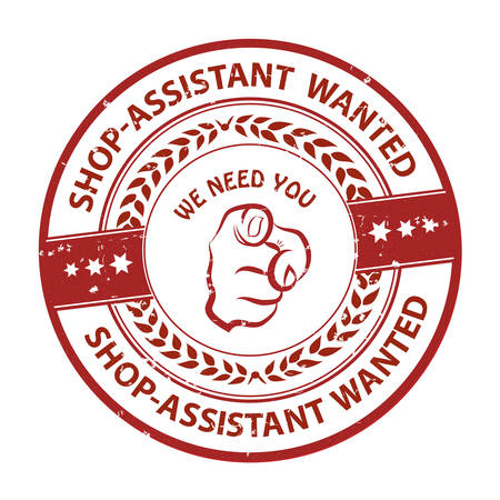 Shop-assistant wanted. We need you - advertising grunge red stamp  sticker for employees  companies that are looking for hiring in this job market. Print colors used
