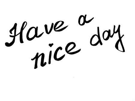 Have a nice day. Phrase or lettering. Black handwritten words. White background. Good day wishes or goodbye greetings. Postcard. Stock fotó