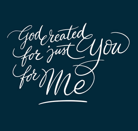 regular: God created for just You and Me hand written typography. Easy to use or change color vector illustration.