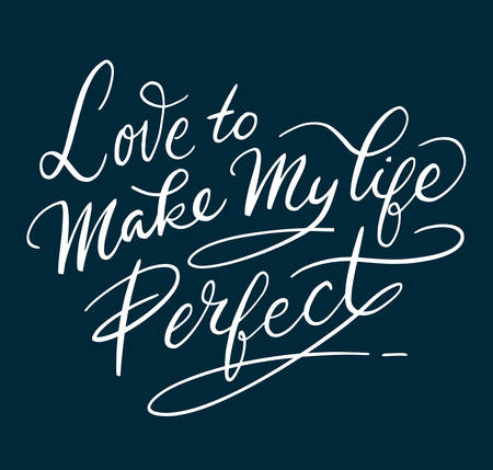 love life: Love to make my life perfect hand written typography. Easy to use or change color vector illustration. Illustration