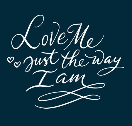 Love me just the way I am hand written typography. Good use for logotype, symbol, cover label, product, brand, poster title or any graphic design you want. Easy to use or change color Illustration