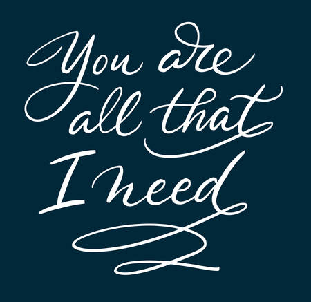 You are all that I need hand written typography. Good use for logotype, symbol, cover label, product, brand, poster title or any graphic design you want. Easy to use or change color