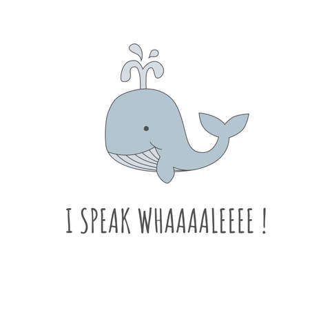 Cute happy whale colorful cartoon character. T shirt design with I Speak Whale lettering for kids or baby print.