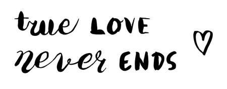 Handwritten lettering for valentines day card. true love never ends. vector illustration