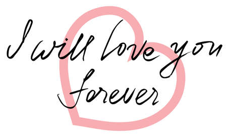 Handwritten lettering for valentines day card. I will love you forever. vector illustration