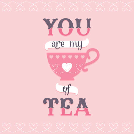 teacup: You are my cup of tea illustration in pink and purple for for greeting cards or posters