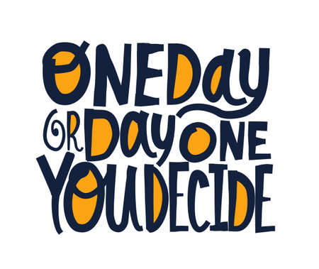One day or day one you decide slogan typography.Inspirational quote.Vector illustration design.