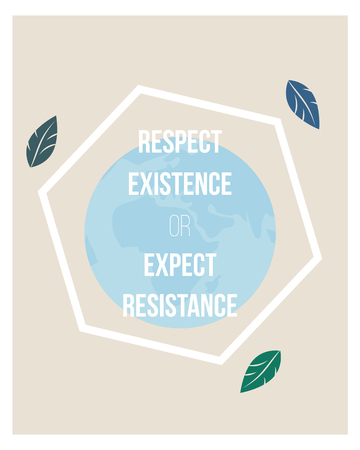 Eco concept poster with Earth. Respect Existence or expect ressistance.