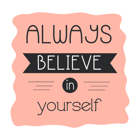 Inspirational quote, motivation. Always believe in yourself. Typography for t shirt, printing. Illustration