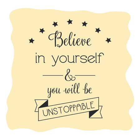 Inspirational quote, motivation. Believe in yourself and you will be unstoppable. Typography for t shirt, printing. Vector Illustration