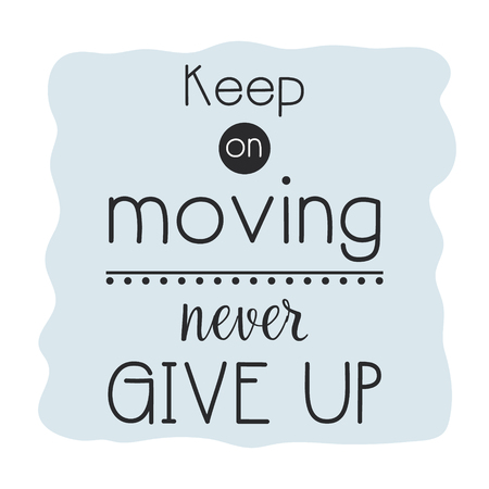 Inspirational quote, motivation. Keep moving and never give up. Typography for t shirt, printing.