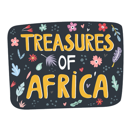 Treasures of Africa hand drawn slogan with decorative elements. Travel greeting card, t-shirt print