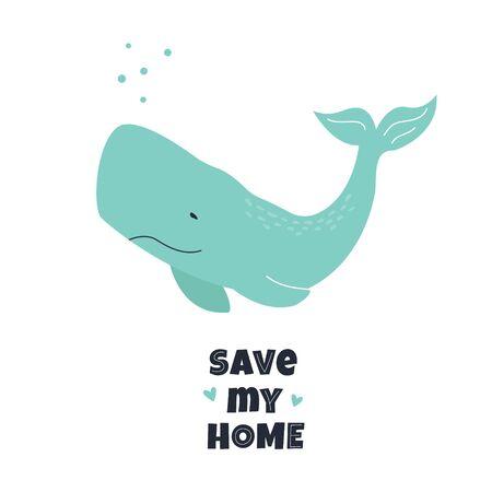 Eco poster with cachalot. Save my home text. Ilustração