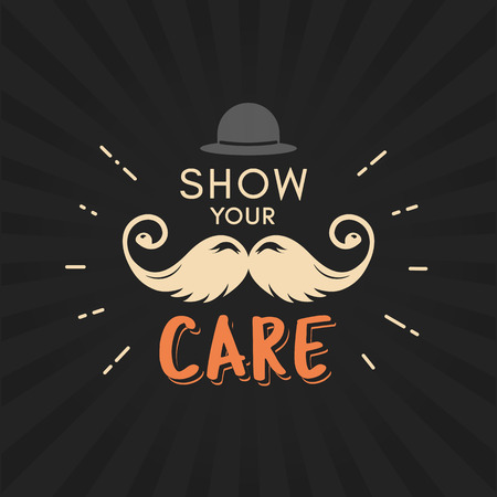 Show your care. Moustache season. Prostate cancer awareness event poster, banner, card, invitation. Vector mustache and hand lettering quote. November men health care month.