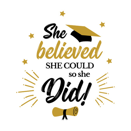 She believed she could so she did congrats grad