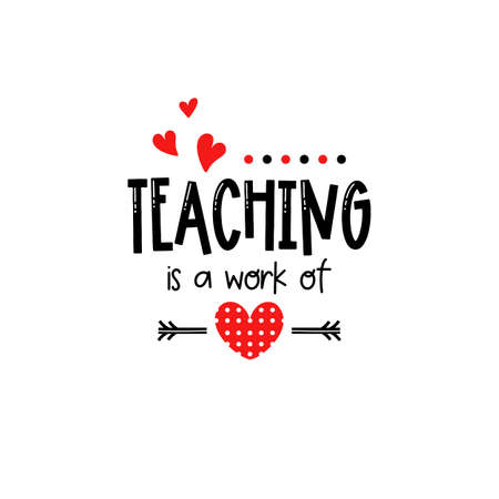 Teacher Valentines day teaching is a work of heart