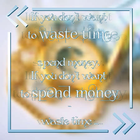 waste money: Motivational typographic quote in frame on light blurred background - If you dont want to waste time spend money, If you dont want to spend money waste time. Typographic design. Vector illustration Illustration