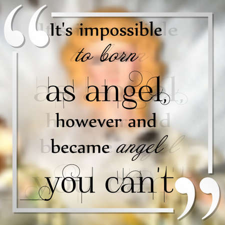 Motivational typographic quote in frame on light blurred background - Its impossible to born as angel, however and became angel you cant. Typographical background, card design. Vector illustration