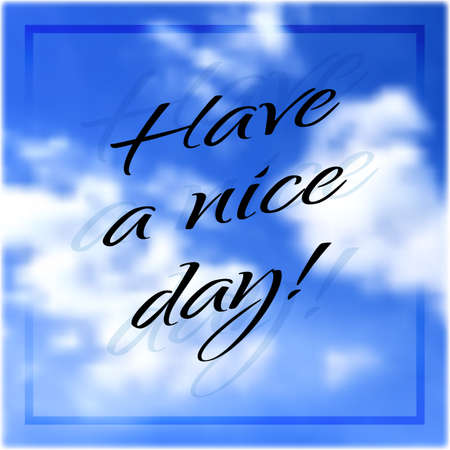wishing card: Wishing card with text Have a nice day on blue heaven blurred background. Typographic design. Hand drawn lettering.