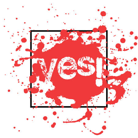 affirmative: Print of red abstract paint splashes with black frame and word Yes inside in grunge style on white background. Vector illustration