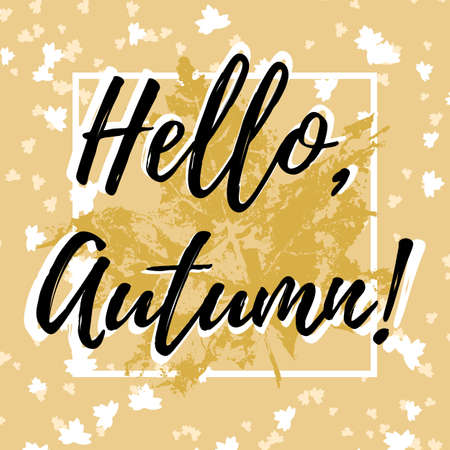 Welcoming card with hand written lettering Hello Autumn with falling leaves of maple out of frame and prints of autumn leaf of maple on pale orange background. Vector illustration