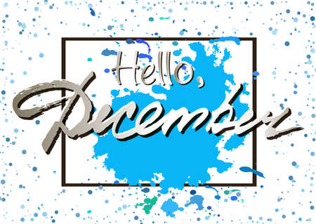 Welcoming poster with hand written lettering Hello December with blue paint splashes in frame isolated on white background. Vector illustration Illustration