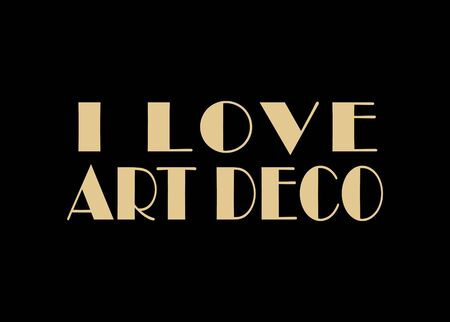 I love art deco phrase typographic title isolated over black background