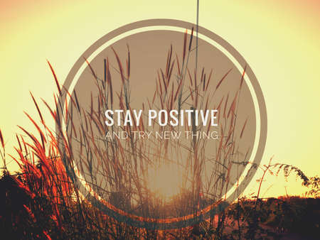 Quote- stay positive and try new thing