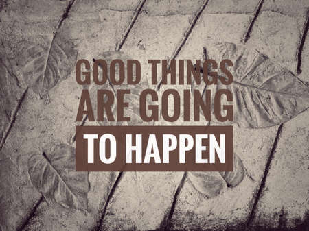 Quote- good things are going to happen
