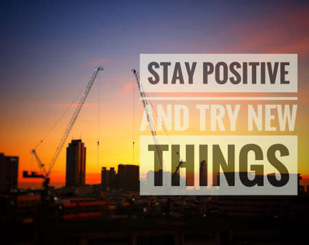 Quote-stay positive and try new things