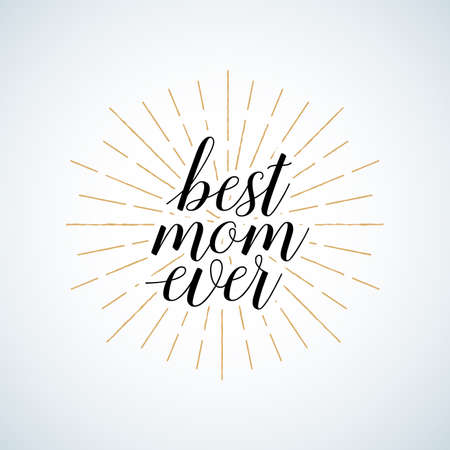 Vintage Quote Best mom ever. Excellent holiday card. Vector illustration on white background with rays. Mothers Day. Fashionable calligraphy.