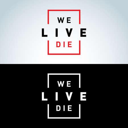 We live we die, concept poster. Vector illustration concept.