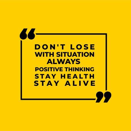 Ne perdez pas avec la situation, pensée toujours positive, restez en vie, afin que nous soyons toujours optimistes