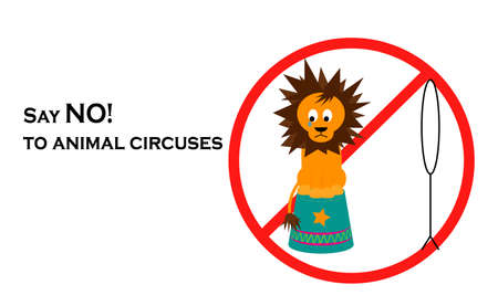 Say NO! to animals in circuses illustration of lion standing on pedestal with red restriction sign. Illustration