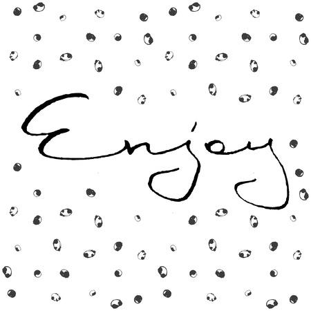 enjoy: Enjoy. Hand lettering quote. Vector typography illustration.