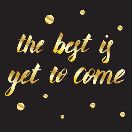 The best is yet to come, Christmas and New Year card, vector illustration. Lettering composition with golden texture. Hand drawn script. Celebration poster, banner, print or greeting card