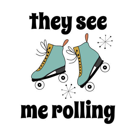 Funny lettering - They see me rolling - with retro rolling skates in old fashioned style
