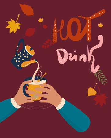 Hands holding cup with tea,cacao or coffee.Milk is pouring from the kettle.There is steam from a mug. Cozy mood with autumn leaf fall. Lettering text hot drink. Warm atmosphere vector illustration
