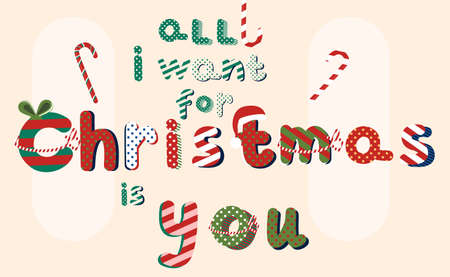 All i want for Christmas is you.Hand drawn lettering in Pop Art style.Xmas wishing in traditional red and green colours.Candy canes, Santa hat.Striped and dotted pattern for text.Vector for gift card